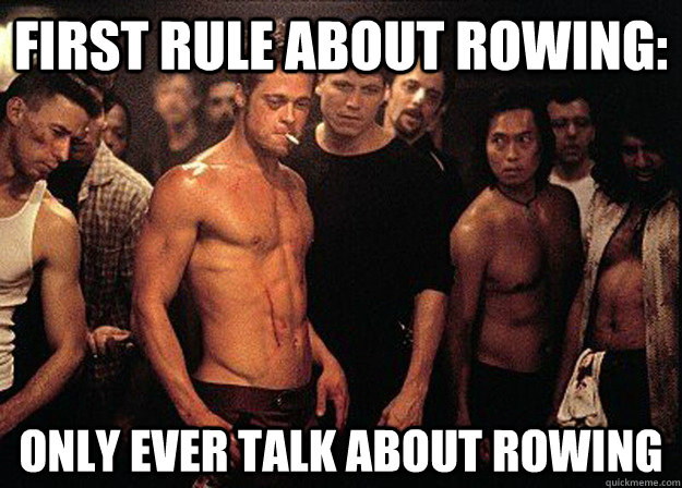 First rule about rowing: Only ever talk about rowing
