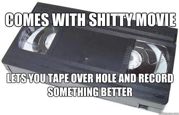 Comes with shitty movie  lets you Tape over hole and record something better  Good Guy VHS