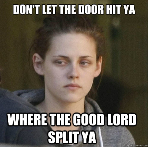 Dont Let The Door Hit Ya Where The Good Lord Split Ya Underly