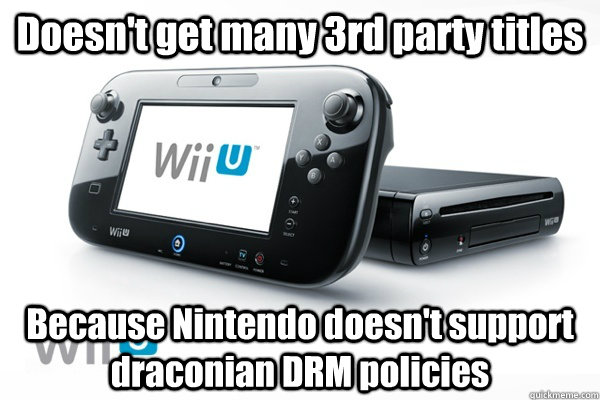 Doesn't get many 3rd party titles Because Nintendo doesn't support draconian DRM policies