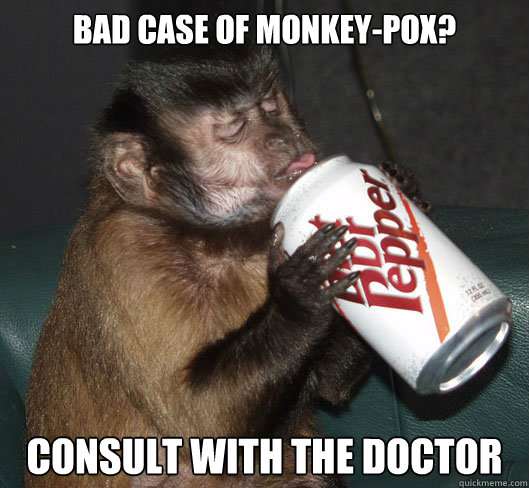 bad case of monkey-pox? consult with the doctor  Dr Pepper Monkey