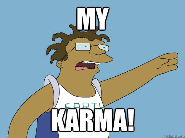 my karma! - my karma!  Hermes Manwich