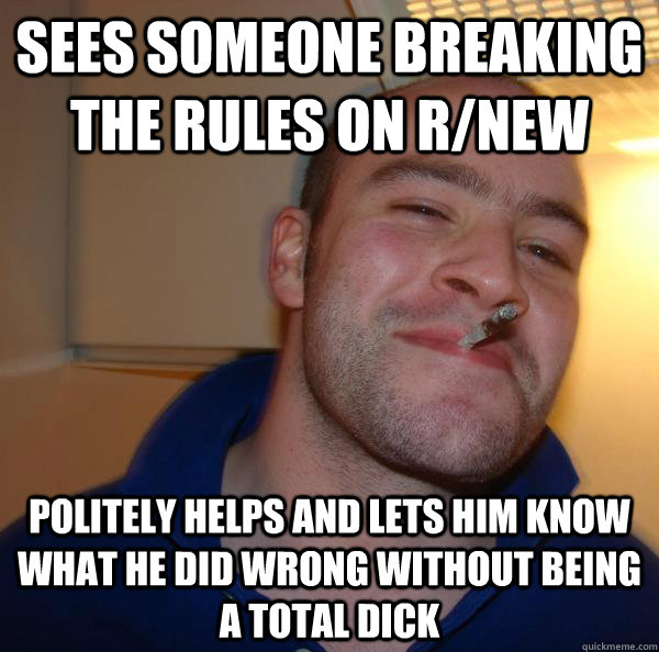 Sees someone breaking the rules on r/new Politely helps and lets him know what he did wrong without being a total dick - Sees someone breaking the rules on r/new Politely helps and lets him know what he did wrong without being a total dick  Misc
