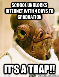 School unblocks internet with 4 days to graduation It's a trap!!