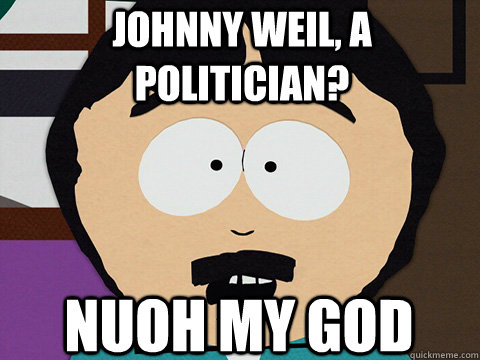 Nuoh my god Johnny Weil, a politician?