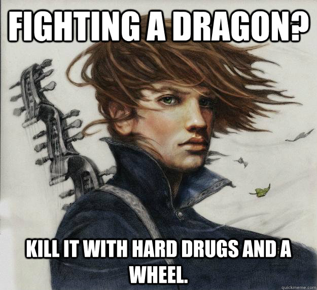 Fighting a dragon? kill it with hard drugs and a wheel.  Advice Kvothe