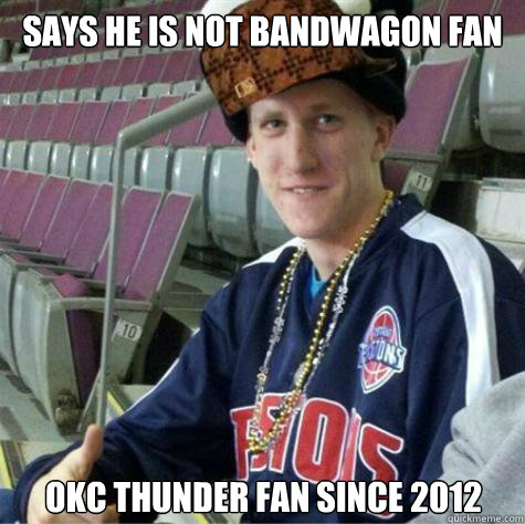 Says he is not bandwagon fan OKC THUNDER FAn since 2012 - Says he is not bandwagon fan OKC THUNDER FAn since 2012  Bandwagon Mustard
