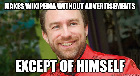 Makes Wikipedia without advertisements except of himself