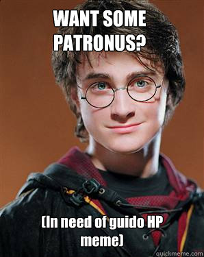 WANT SOME  PATRONUS? (In need of guido HP meme)