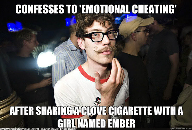 Confesses to 'emotional cheating' after sharing a clove cigarette with a girl named Ember