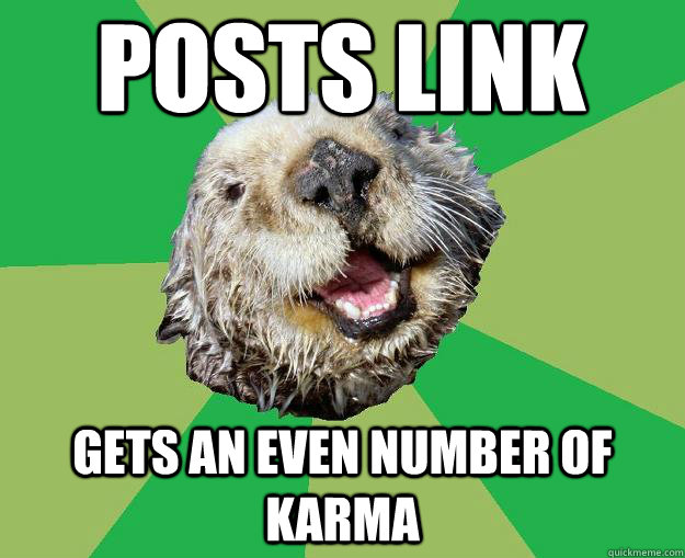 Posts Link gets an even number of karma - Posts Link gets an even number of karma  OCD Otter