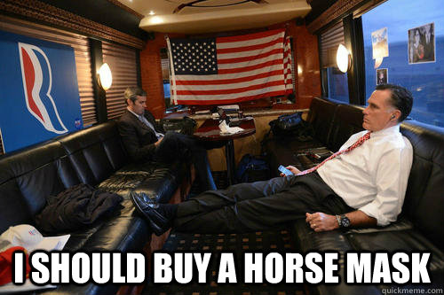 I should buy a horse mask -  I should buy a horse mask  Sudden Realization Romney