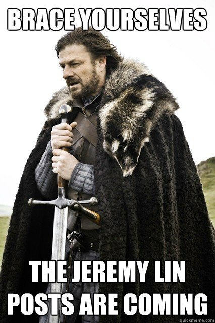 Brace yourselves the Jeremy Lin Posts are coming