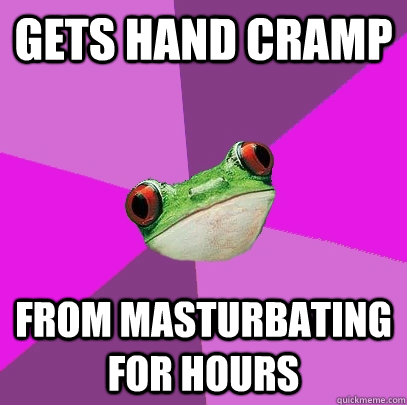 Gets hand cramp From masturbating for hours - Gets hand cramp From masturbating for hours  Foul Bachelorette Frog