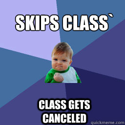Skips class`  class gets canceled  - Skips class`  class gets canceled   Sucess Kid