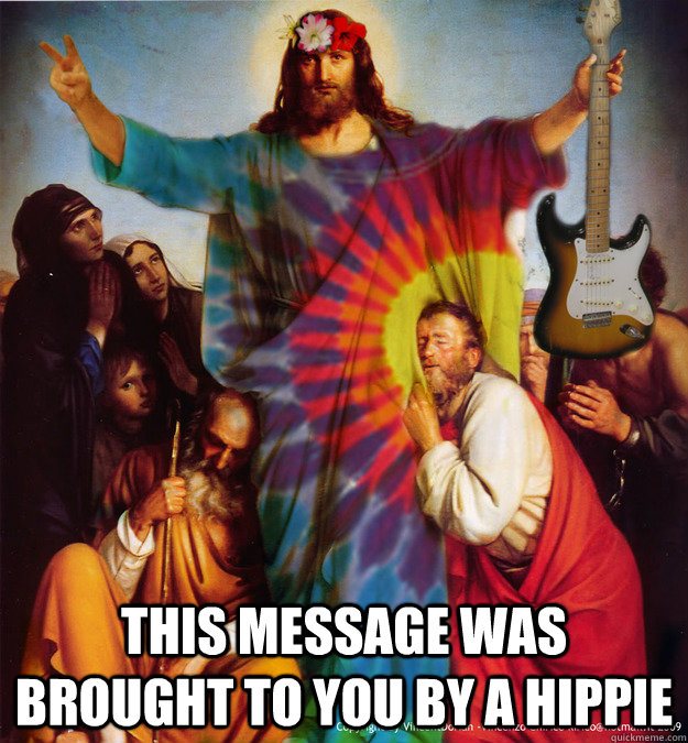 This Message Was Brought To You By A Hippie Hippie Jesus