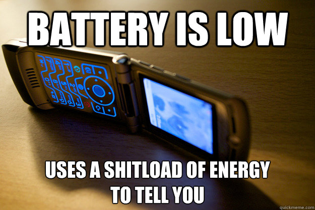 Battery is low Uses a shitload of energy  to tell you