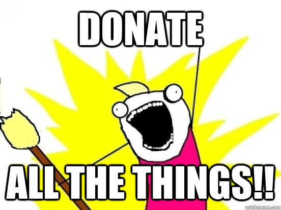DONATE ALL THE THINGS!!