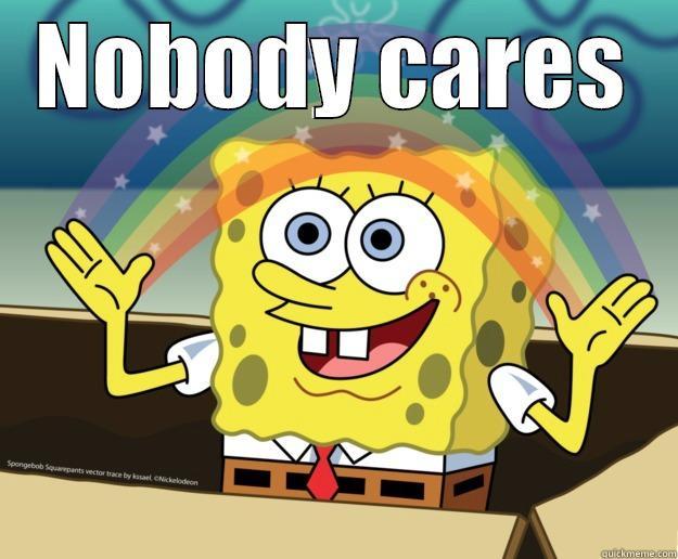 NOBODY CARES  Nobody Cares