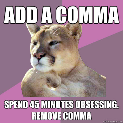 Add a comma spend 45 minutes obsessing. remove comma
