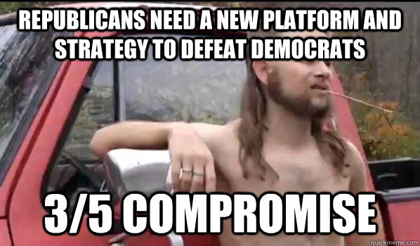 republicans need a new platform and strategy to defeat democrats 3/5 compromise - republicans need a new platform and strategy to defeat democrats 3/5 compromise  Almost Politically Correct Redneck