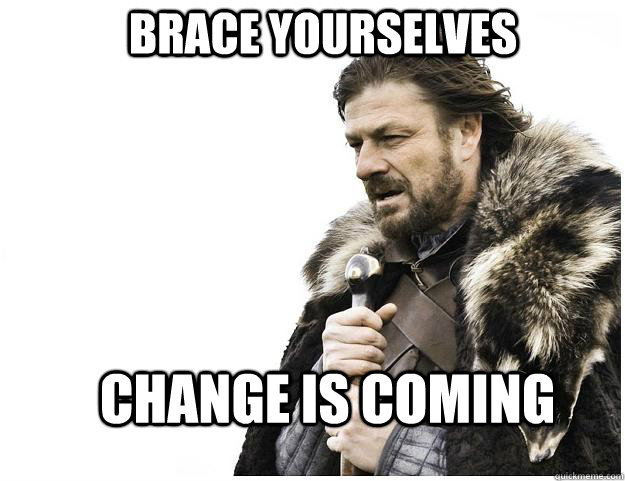Brace yourselves Change is coming - Brace yourselves Change is coming  Imminent Ned