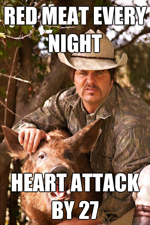 Red Meat Every Night Heart Attack by 27 - Red Meat Every Night Heart Attack by 27  Cubicle Cowboy