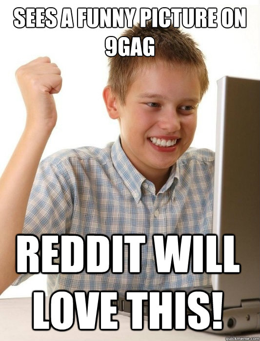 sees a funny picture on 9gag reddit will love this! - sees a funny picture on 9gag reddit will love this!  First Day on the Internet Kid