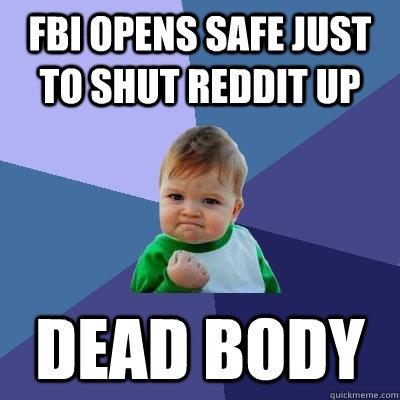 FBI Opens safe just to shut reddit up dead body - FBI Opens safe just to shut reddit up dead body  Success Kid