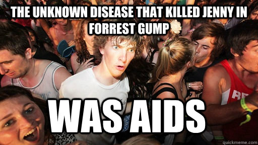 The unknown disease that killed Jenny in Forrest Gump WAS AIDS - The unknown disease that killed Jenny in Forrest Gump WAS AIDS  Sudden Clarity Clarence