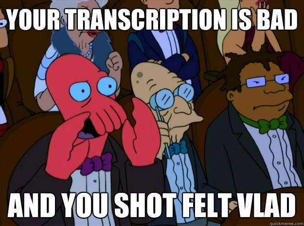 Your Transcription Is Bad And You shot felt vlad