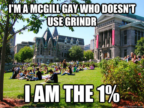 i'm a McGill gay who doesn't use Grindr I am the 1% - i'm a McGill gay who doesn't use Grindr I am the 1%  Misc