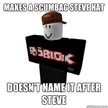 Makes a Scumbag Steve Hat Doesn't name it after Steve - Makes a Scumbag Steve Hat Doesn't name it after Steve  Scumbag Roblox
