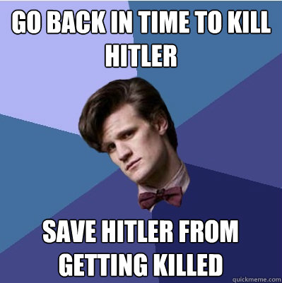 Go back in time to kill hitler save hitler from getting killed