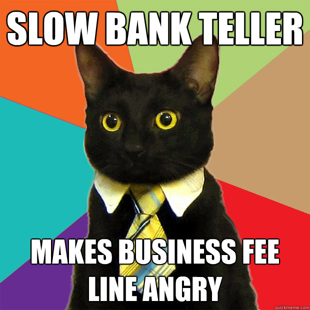 slow bank teller makes business fee line angry - slow bank teller makes business fee line angry  Business Cat