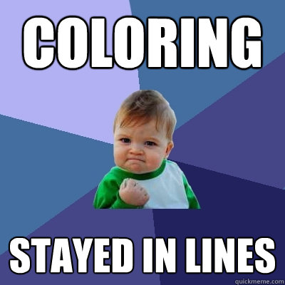 COLORING STAYED IN LINES Success Kid