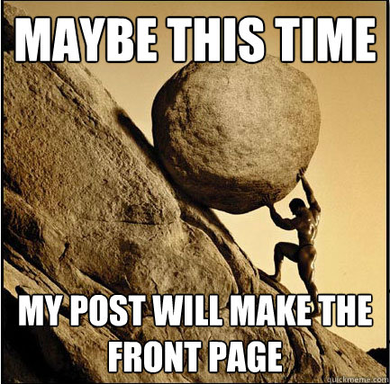 Maybe this time My post will make the front page  This Time Sisyphus