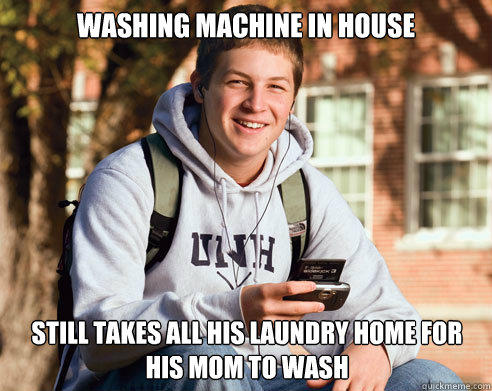 washing machine in house still takes all his laundry home for his mom to wash - washing machine in house still takes all his laundry home for his mom to wash  College Freshman