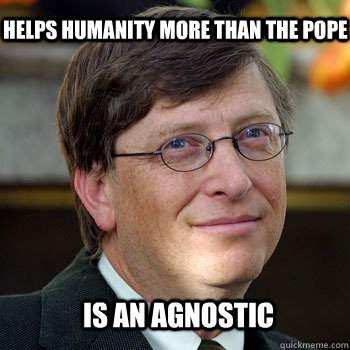Helps humanity more than the pope Is an agnostic
