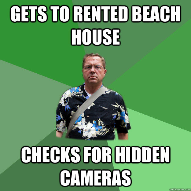 gets to rented beach house checks for hidden cameras - gets to rented beach house checks for hidden cameras  Nervous Vacation Dad