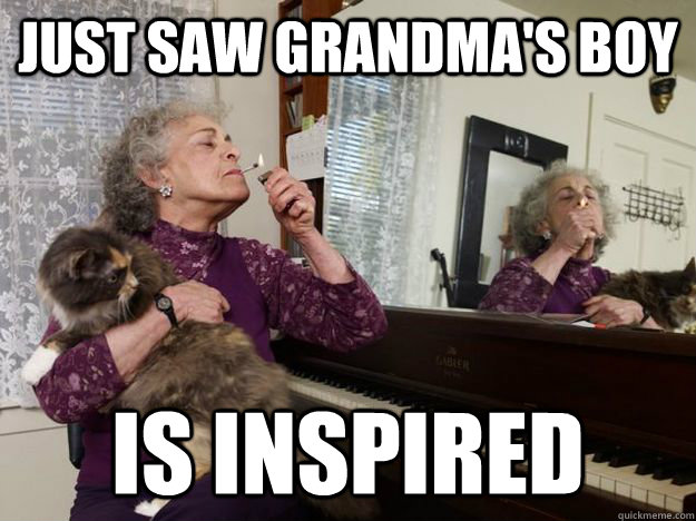 4e8117a847f36780d2449f9b762ca16e3fc09596256e2f5e55ed623ca5ecce88 just saw grandma's boy is inspired stoner grandma quickmeme