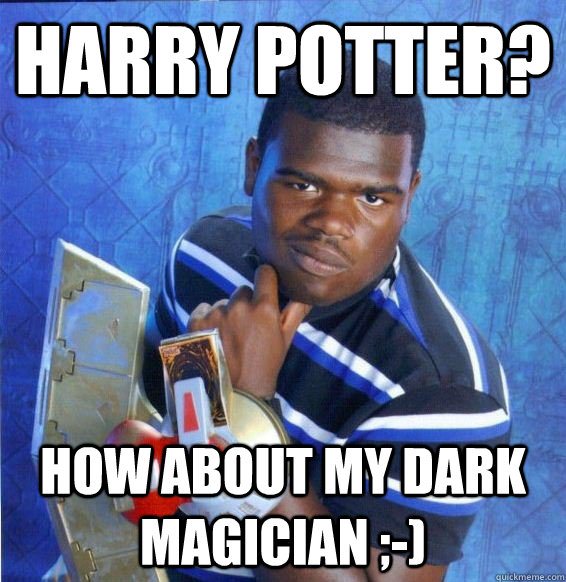Harry Potter How About My Dark Magician Yugioh Quickmeme