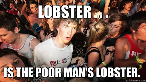 Lobster . . . is the poor man's lobster. - Lobster . . . is the poor man's lobster.  Sudden Clarity Clarence