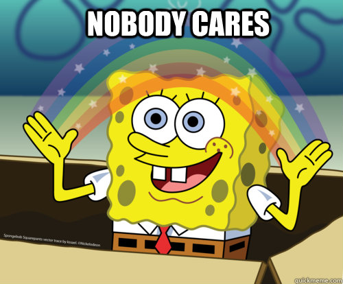 Nobody cares  rainbow spongebob