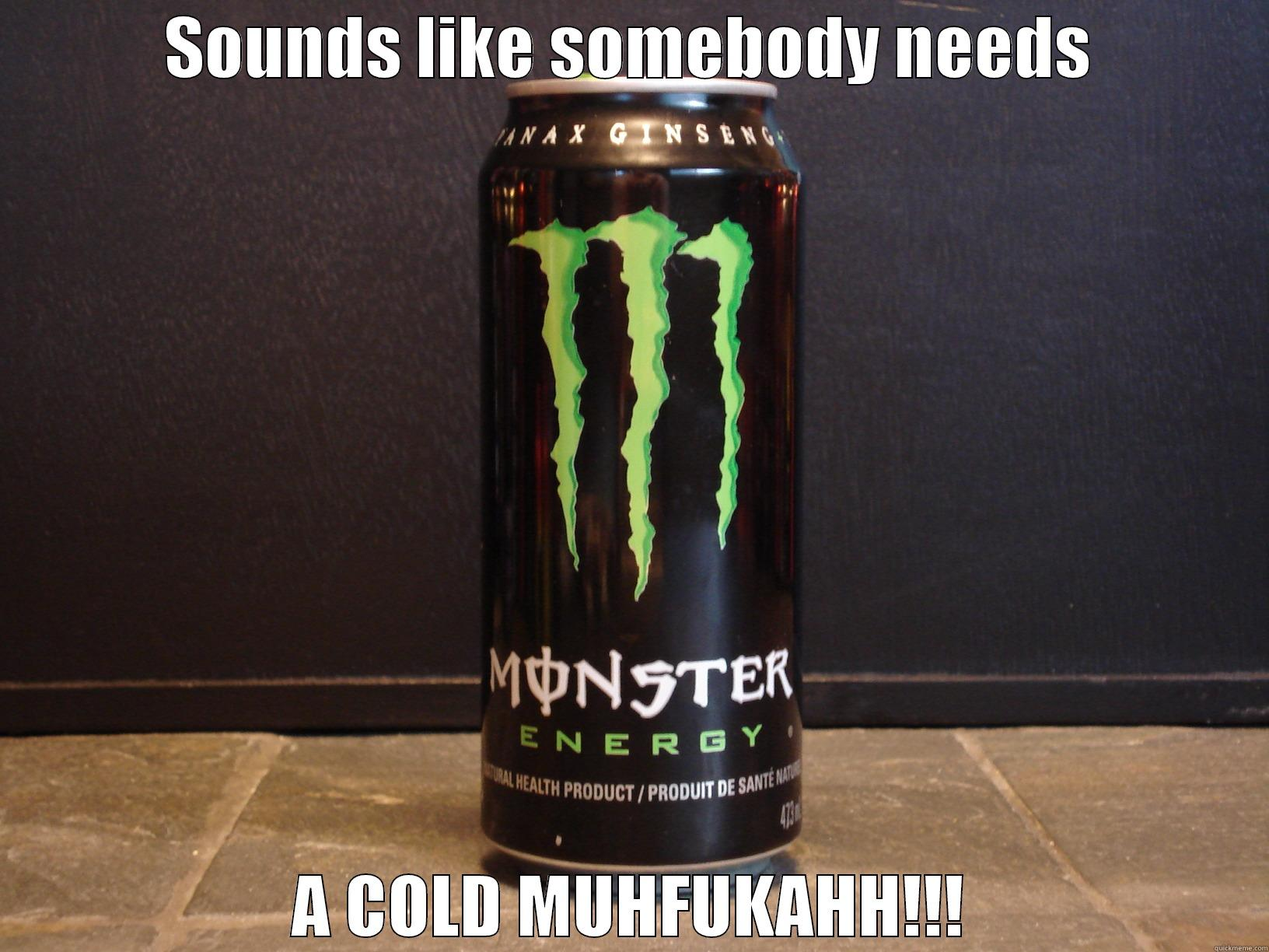 MONSTER ENERGY PUN - SOUNDS LIKE SOMEBODY NEEDS A COLD MUHFUKAHH!!! Misc