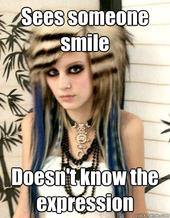 Sees someone smile Doesn't know the expression  Emo Kid