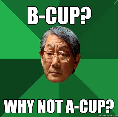 B-cup? Why not A-cup? - B-cup? Why not A-cup?  High Expectations Asian Father