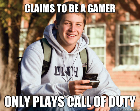 claims to be a gamer only plays call of duty - claims to be a gamer only plays call of duty  College Freshman