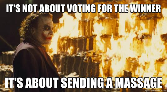 It's not about voting for the winner it's about sending a massage - It's not about voting for the winner it's about sending a massage  joker money