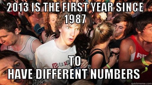 Mind = Blown - 2013 IS THE FIRST YEAR SINCE 1987 TO HAVE DIFFERENT NUMBERS  Sudden Clarity Clarence